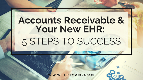 Accounts Receivable & Your New EHR: 5 Steps to Success