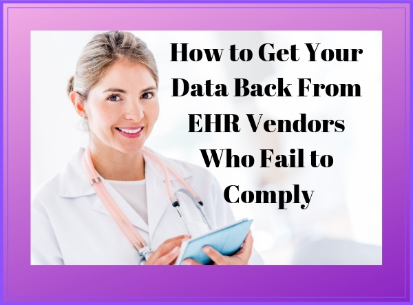 How to Get Your Data Back From EHR Vendors Who Fail to Comply